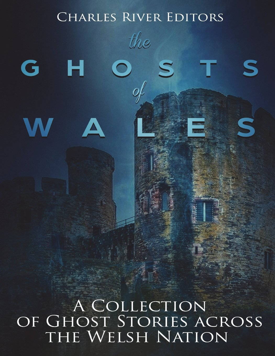 The Ghosts of Wales: A Collection of Ghost Stories across