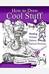 How to Draw Cool Stuff: Shading, Textures and Optical Illusions Kindle Edition