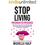 Stop Living Paycheck-to-Paycheck: The Rainy Day Guide to Saving Cash, Drowning Debt and Creating More Financial Freedom (How