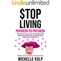 Stop Living Paycheck-to-Paycheck: The Rainy Day Guide to Saving Cash, Drowning Debt and Creating More Financial Freedom (How I Saved $100k in 12 Months)
