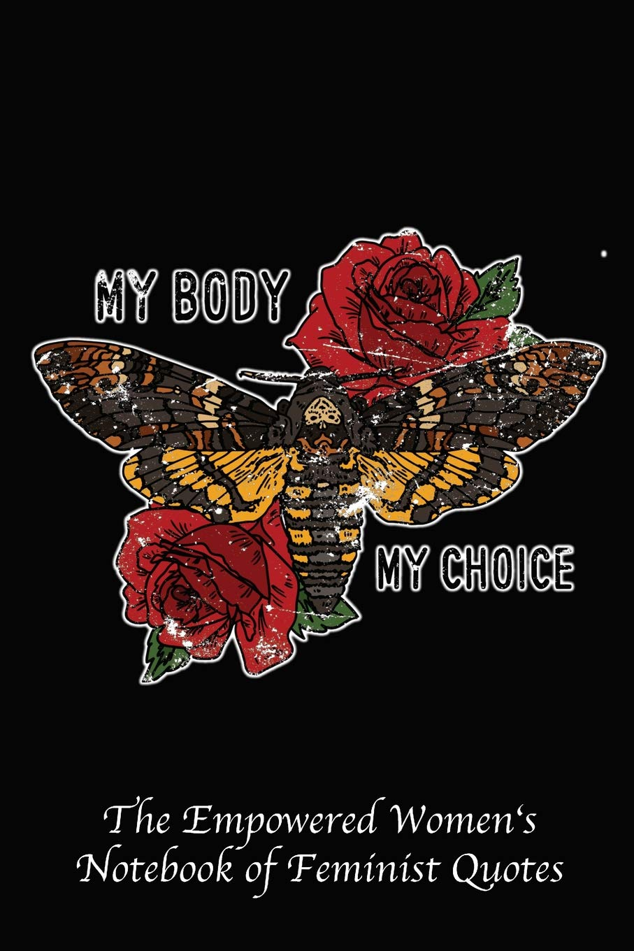 My Body My Choice Empowered Womens Book Of Feminist Quotes My