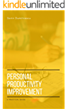 Personal Productivity Improvement: A Practical Guide