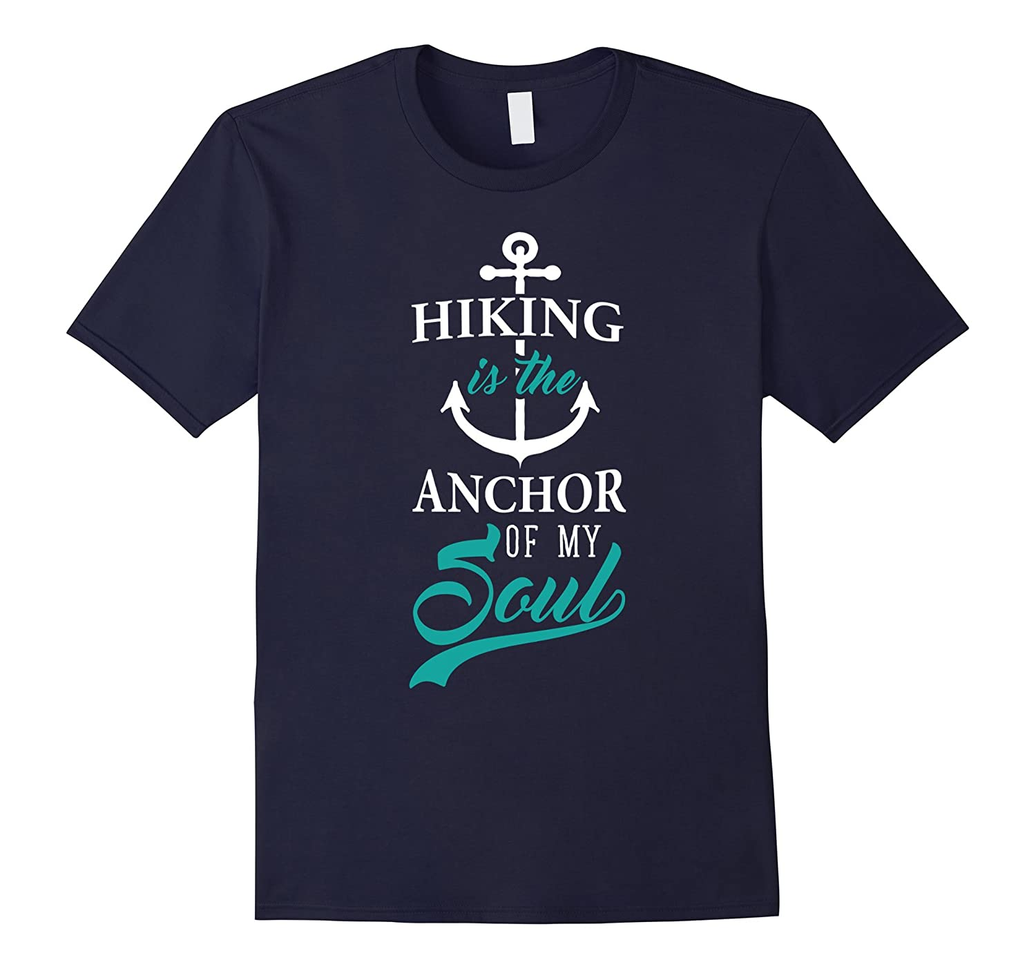Hiking Is The Anchor of My Soul Funny Nautical T-Shirt