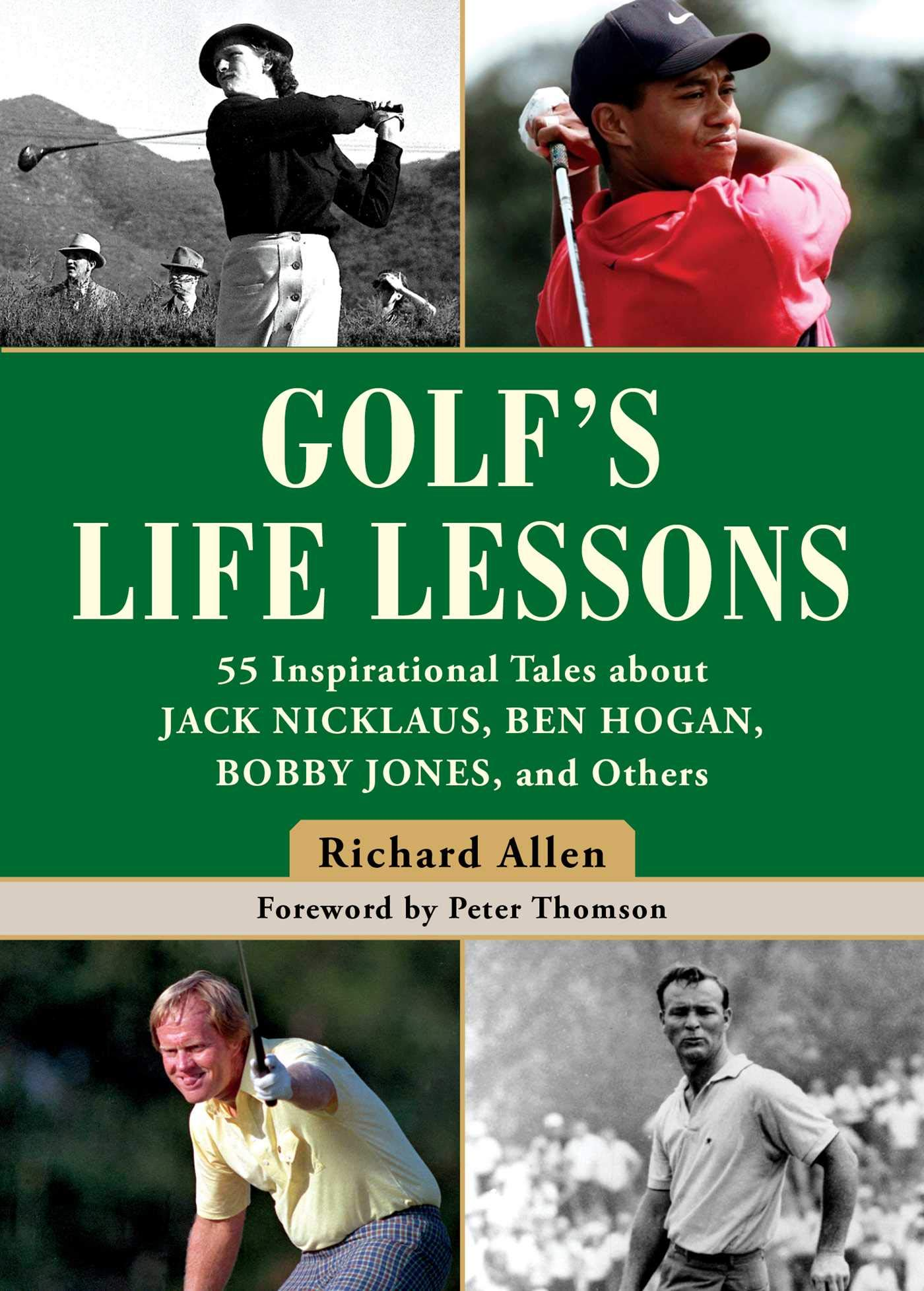 Golf's Life Lessons: 55 Inspirational Tales about Jack Nicklaus Ben Hogan Bobby Jones and Others