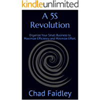 A 5S Revolution: Organize Your Small Business to Maximize Efficiency and Minimize Effort. (English Edition)