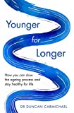 Younger for Longer: How You Can Slow the Ageing Process and Stay Healthy for Life