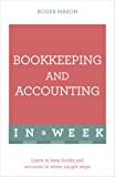 Bookkeeping And Accounting In A Week: Learn To Keep Books And Accounts In Seven Simple Steps (TYW) (English Edition)