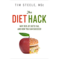 The Diet Hack: Why 95% of diets fail and how you can succeed (English Edition)