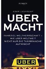 Ubermacht: Fahrziel Weltherrschaft – Wie Uber weltweit nicht nur die Taxibranche aufmischt (German Edition) Kindle Edition