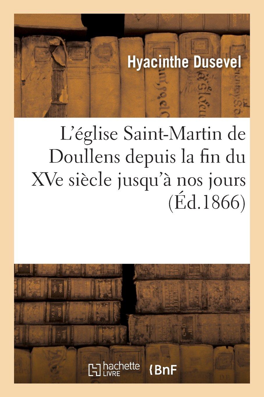 Download L Eglise Saint-Martin de Doullens Depuis La Fin Du Xve Siecle Jusqu a Nos Jours (Religion) (French Edition) ebook
