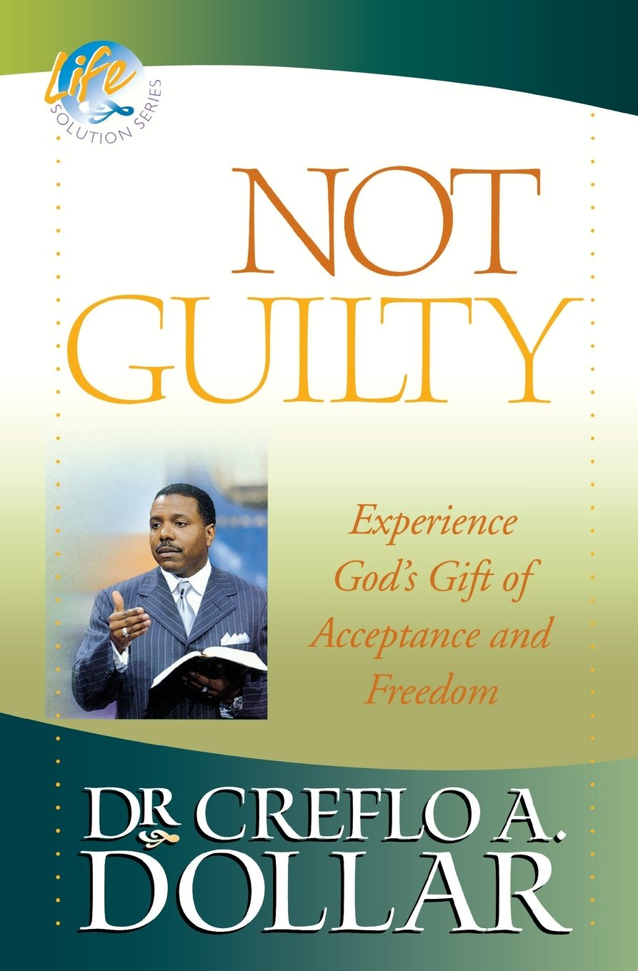 Not Guilty: Experience God's Gift of Acceptance and Freedom (Life  Solution): Creflo A. Dollar: 9780446698412: Amazon.com: Books