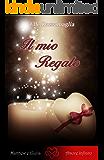 Il mio Regalo (Romanzo Rosa, Romanzo Erotico)