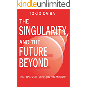 The Singularity, and the Future Beyond: The final chapter of the human story