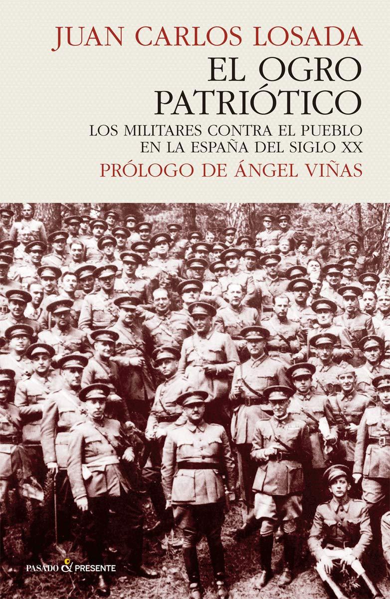 OGRO PATRIOTICO,EL: Los militares contra el pueblo en la España del siglo XX HISTORIA: Amazon.es: Losada Juan Carlos: Libros