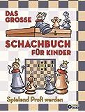 Das große Schachbuch für Kinder: Spielend Profi werden