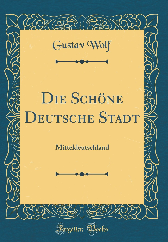 Die Schöne Deutsche Stadt: Mitteldeutschland (Classic Reprint)