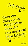 There Are Places in the World Where Rules Are Less Important Than Kindness: And Other Thoughts on Physics, Philosophy…