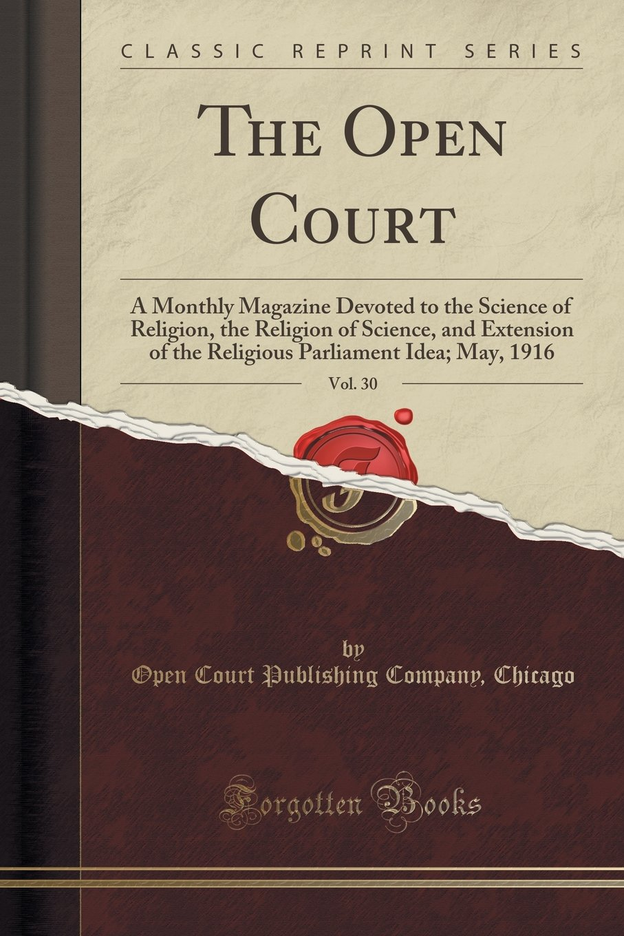 The Open Court, Vol. 30: A Monthly Magazine Devoted to the Science of Religion, the Religion of Science, and Extension of the Religious Parliament Idea; May, 1916 (Classic Reprint) pdf epub