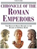 Chronicle of the Roman Emperors: The Reign-by-Reign Record of the Rulers of Imperial Rome (The Chronicles Series)