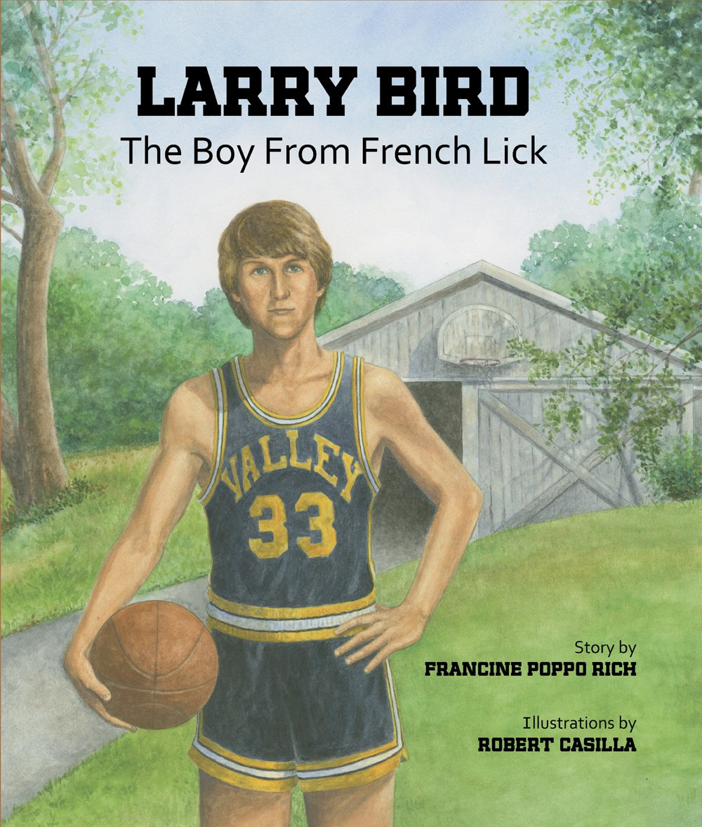 larry bird the boy from french lick francine poppo rich robert casilla 9780979291821 amazoncom books