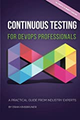 Continuous Testing for DevOps Professionals: A Practical Guide From Industry Experts Kindle Edition