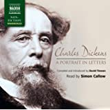 Charles Dickens: A Portrait in Letters (Read by Simon Callow) (Naxos AudioBooks) (Naxos Non Fiction)