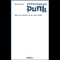 Investment Punk: Warum ihr schuftet und wir reich werden.