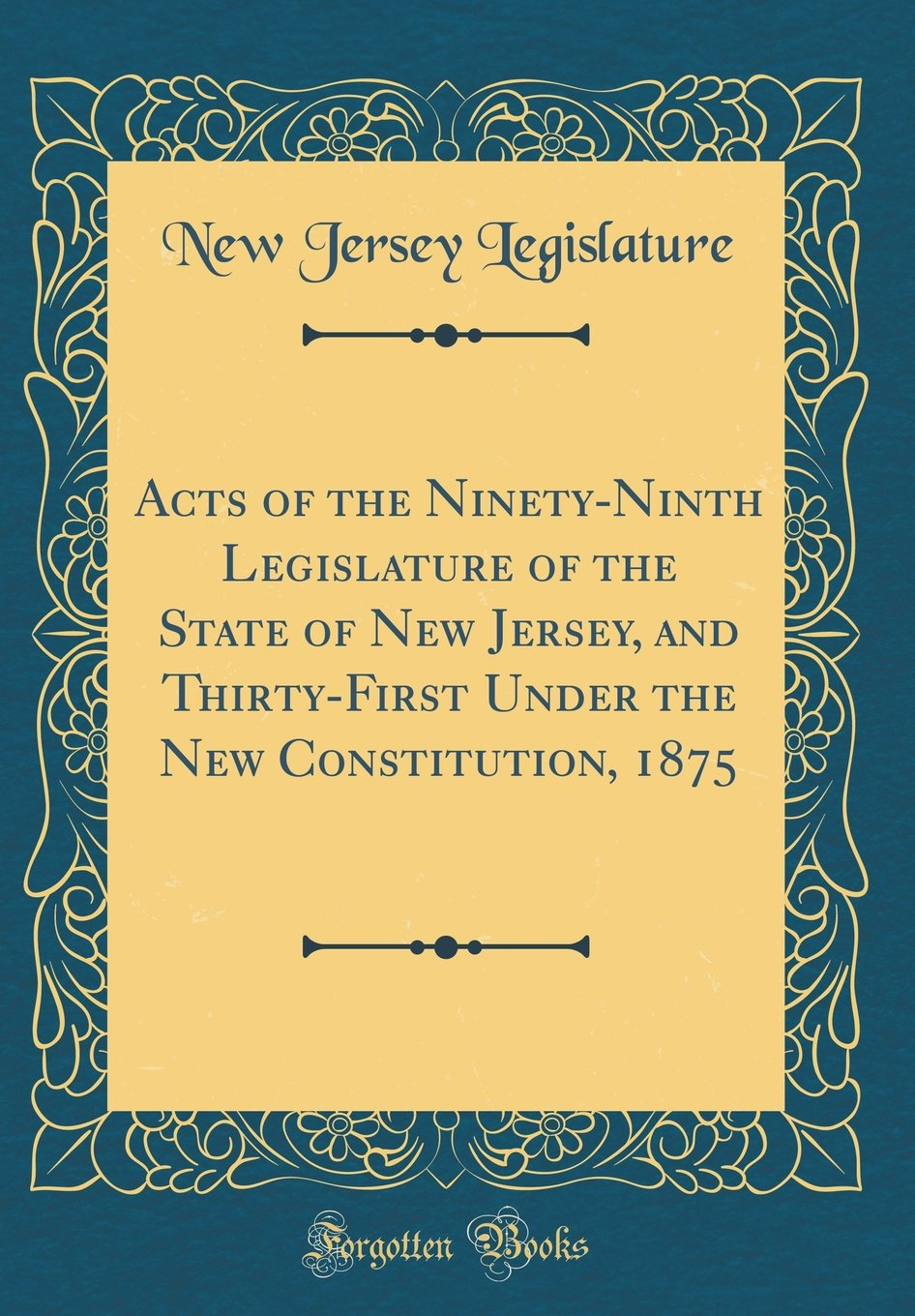 Download Acts of the Ninety-Ninth Legislature of the State of New Jersey, and Thirty-First Under the New Constitution, 1875 (Classic Reprint) pdf epub