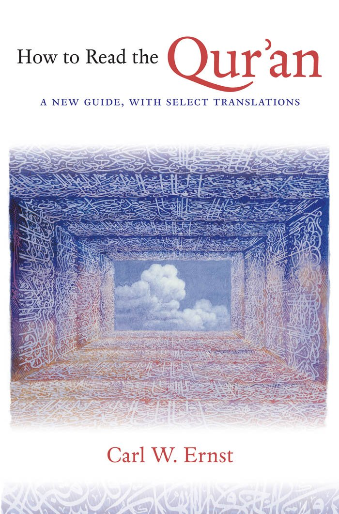 How to Read the Qur'an: A New Guide, with Select Translations, Ernst, Carl W.