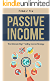 Passive Income: The Ultimate High Yielding Income Strategy (Online Income Ideas and Proven Strategies)