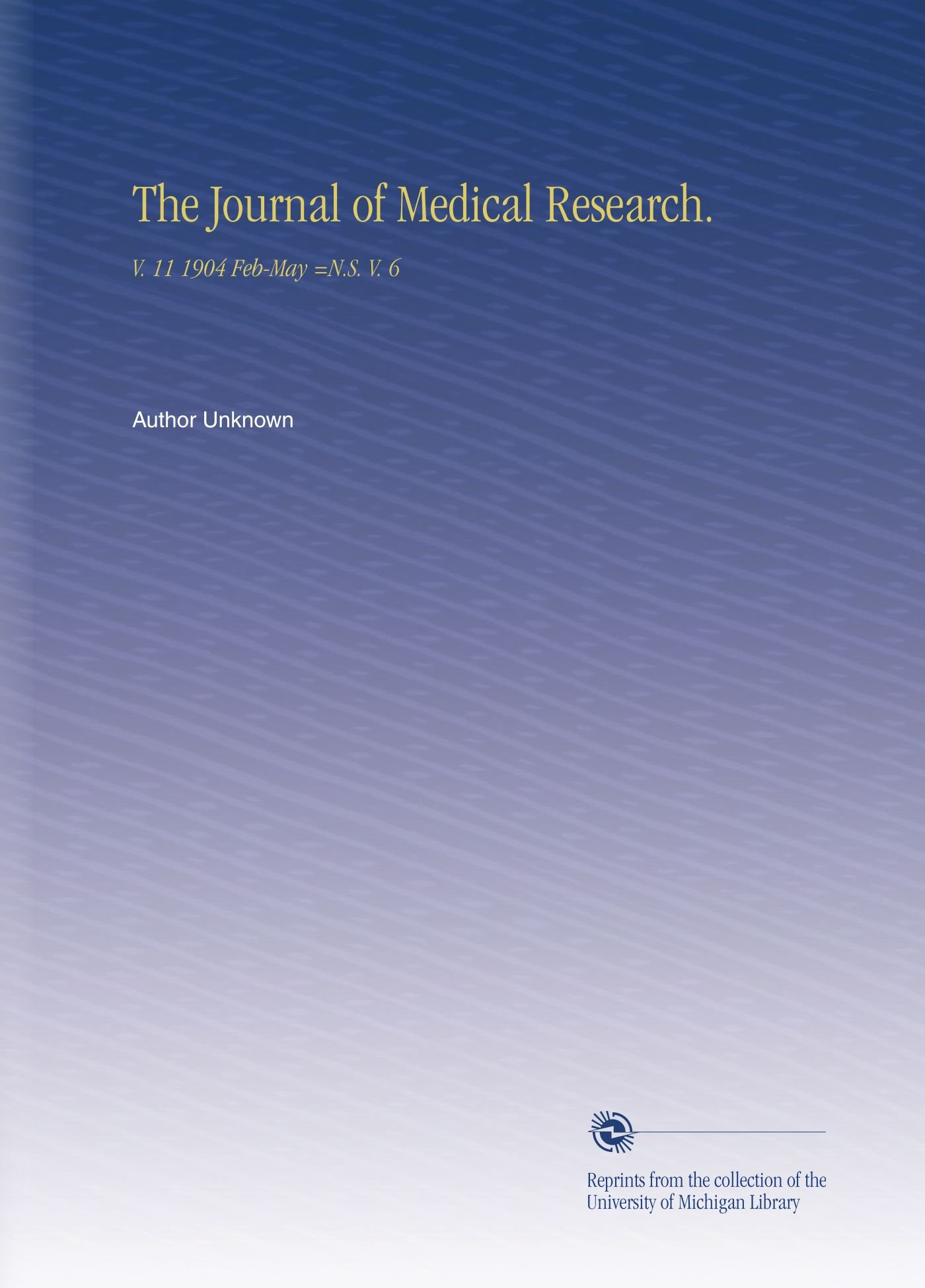 Download The Journal of Medical Research.: V. 11 1904 Feb-May =N.S. V. 6 ebook