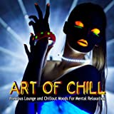 Art of Chill, Vol.1 (Precious Lounge and Chillout Moods for Mental Relaxation)