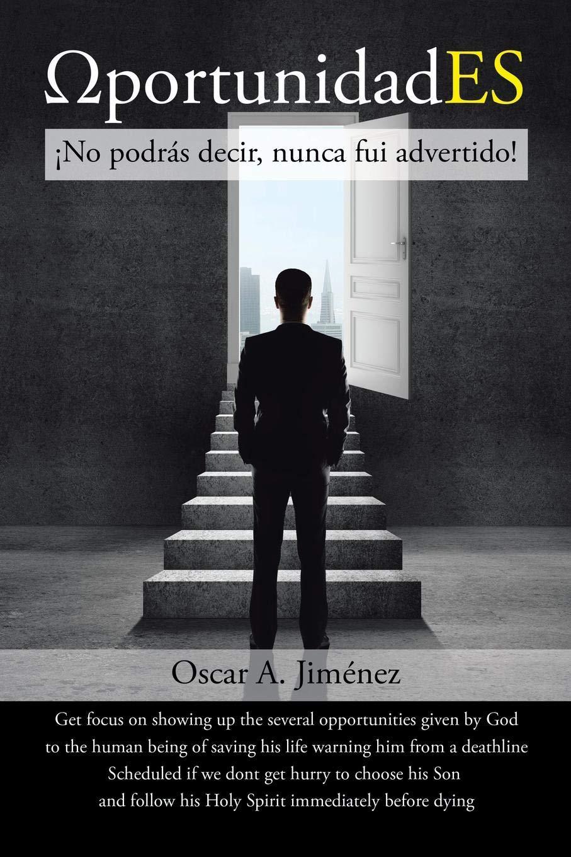 Ωportunidades: ¡No podrás decir, nunca fui advertido!: Amazon.es: Jiménez, Oscar A.: Libros