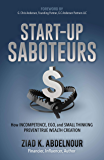 Start-Up Saboteurs: How Incompetence, Ego, and Small Thinking Prevent True Wealth Creation