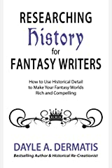 Researching History for Fantasy Writers: How to Use Historical Detail to Make Your Fantasy Worlds Rich and Compelling Kindle Edition