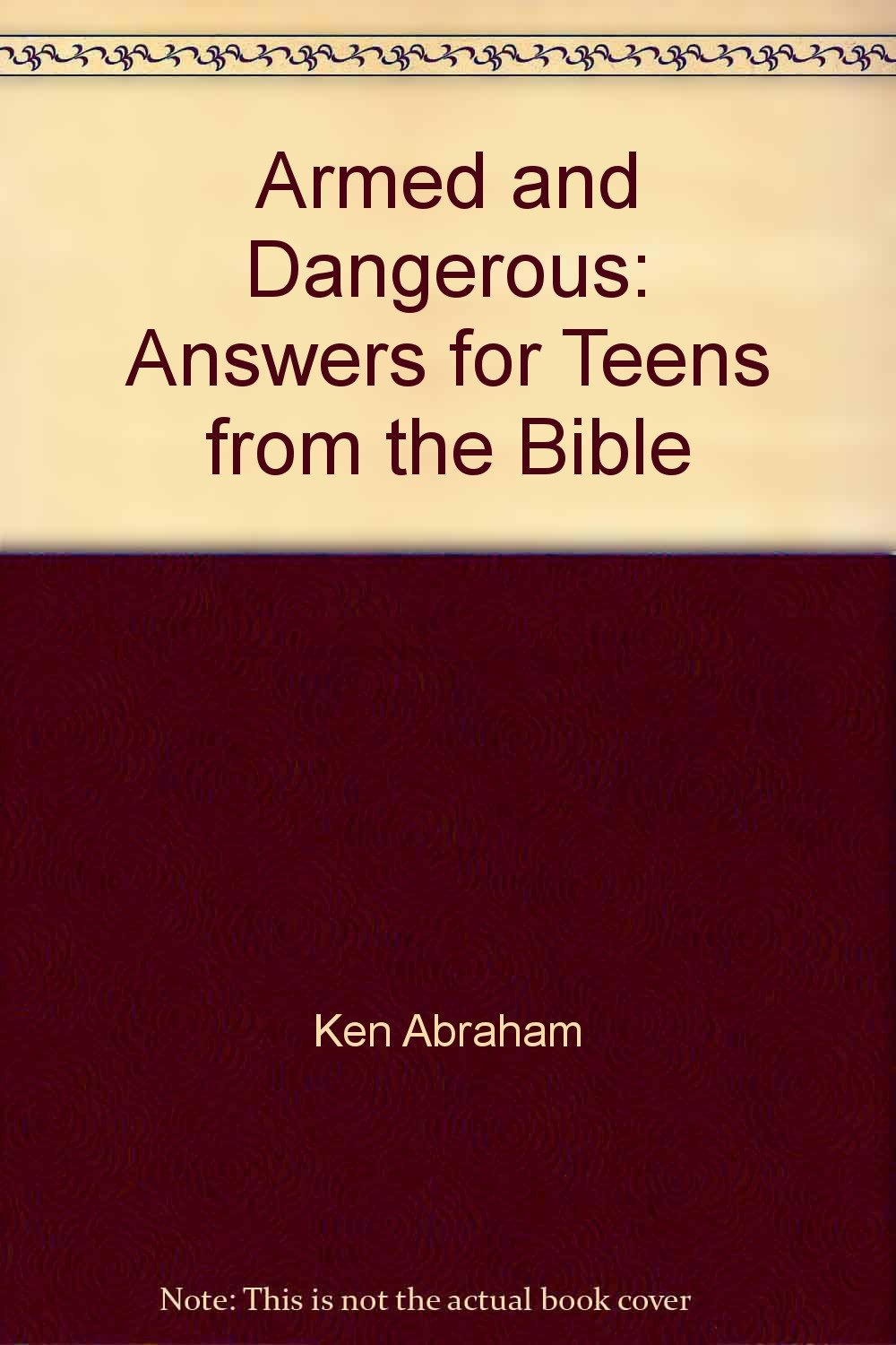 Armed and Dangerous: Answers for Teens from the Bible!: Ken Abraham:  9781557482426: Amazon.com: Books
