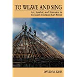 To Weave and Sing: Art, Symbol, and Narrative in the South American Rainforest