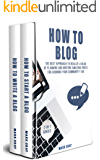 How To Blog: 2-IN-1 Bundle - The Best Approach to Realize A Blog by Planning and Writing Amazing Posts for Growing Your Community 10X