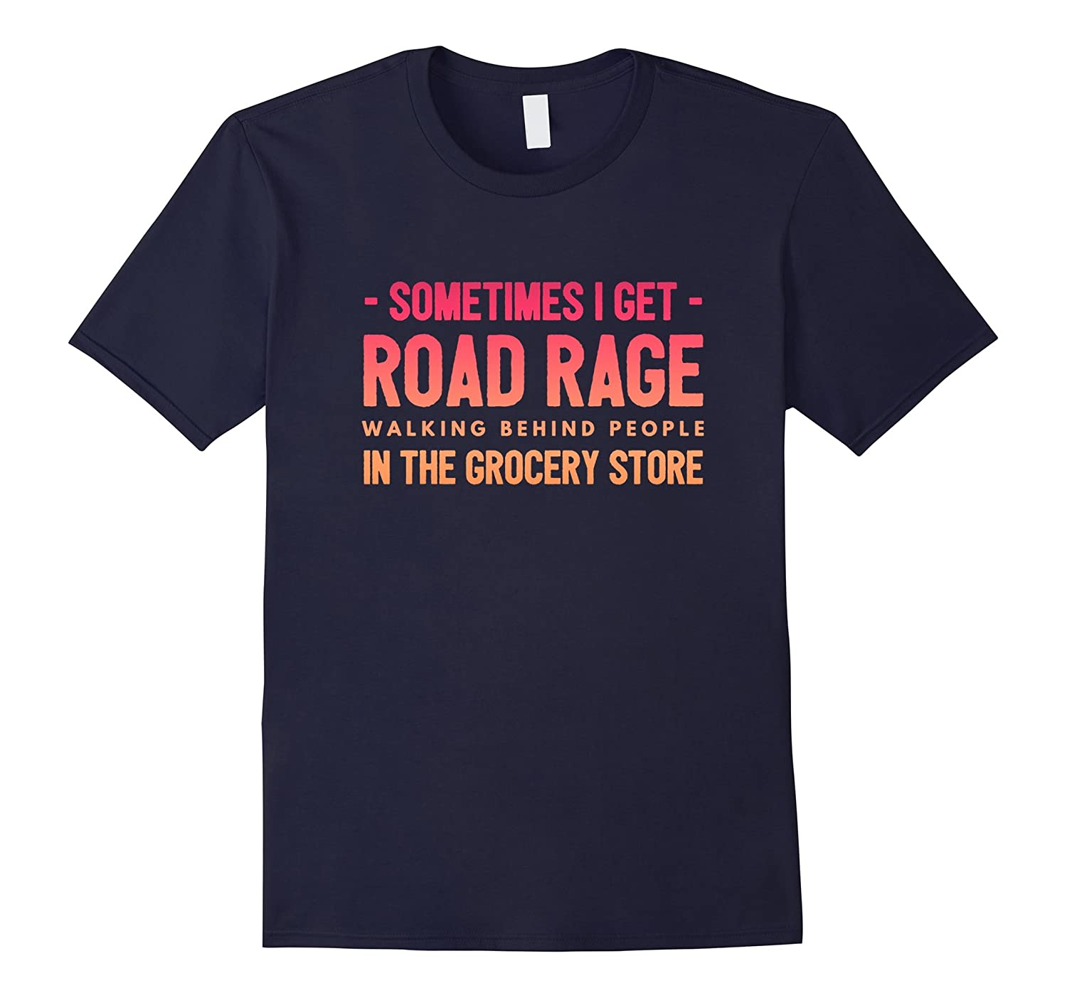 Sometimes I get road rage grocery shopping funny t-shirt-BN