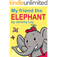 My Friend the ELEPHANT (Children's Picture Book for kids aged 2 - 4) (My Friend Series)