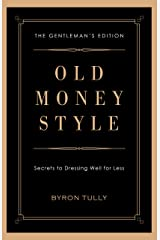 Old Money Style: Secrets to Dressing Well for Less (The Gentleman's Edition) Kindle Edition