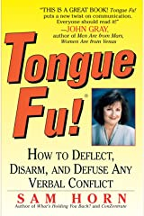 Tongue Fu!: How to Deflect, Disarm, and Defuse Any Verbal Conflict Paperback