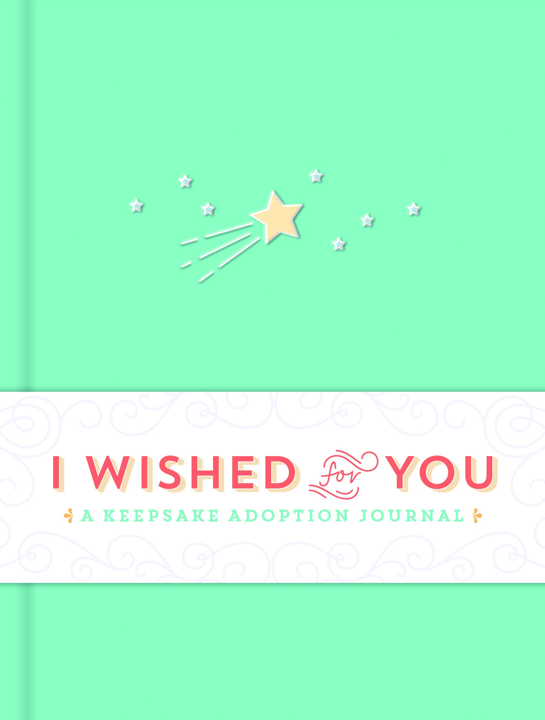 I Wished for You: A Keepsake Adoption Journal