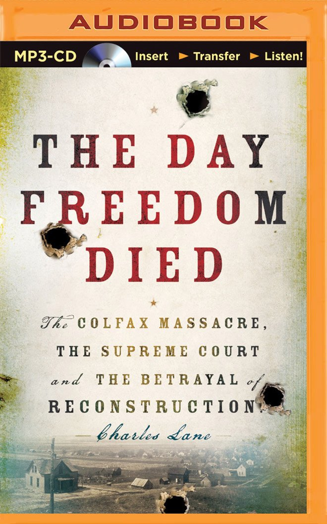Download The Day Freedom Died: The Colfax Massacre, the Supreme Court, and the Betrayal of Reconstruction PDF