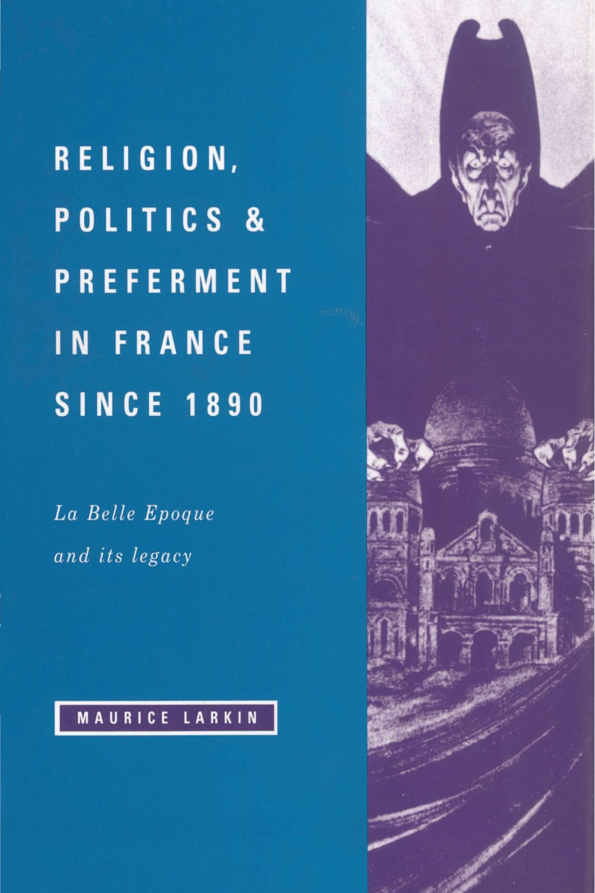 Download Religion, Politics and Preferment in France since 1890: La Belle Epoque and its Legacy (The Wiles Lectures) PDF
