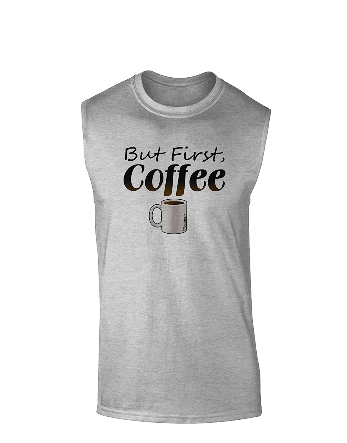 TooLoud But First Coffee Muscle Shirt