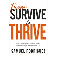 From Survive to Thrive: Live a Holy, Healed, Healthy, Happy, Humble, Hungry, and Honoring Life