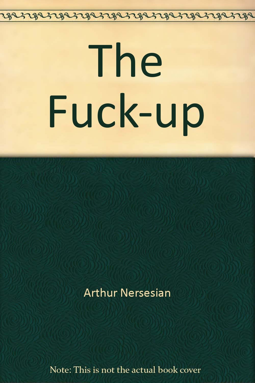 The fuck up arthur nersesian