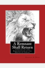 A Remnant Shall Return - 2018 Edition: A Study of the Restoration of the House of Israel Kindle Edition