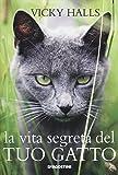 La vita segreta del tuo gatto. Ediz. illustrata